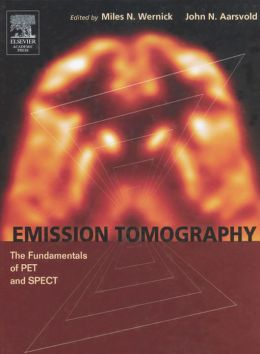 Emission Tomography: The Fundamentals of PET and SPECT Miles N. Wernick