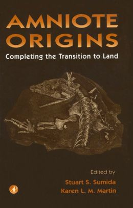 Amniote Origins: Completing the Transition to Land