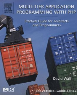 Multi-Tier Application Programming with PHP: Practical Guide for Architects and Programmers