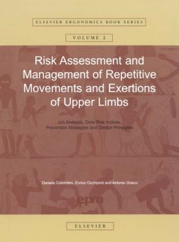 Risk Assessment and Management of Repetitive Movements and Exertions of Upper Limbs: Job Analysis, Ocra Risk Indicies, Prevention Strategies and Design Principles