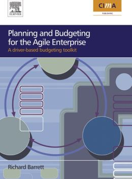 Planning and Budgeting for the Agile Enterprise: A Driver-Based Budgeting Toolkit