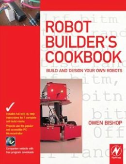 Robot Builder's Cookbook: Build and Design Your Own Robots