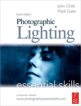 Photographic Lighting: Essential Skills: Essential Skills
