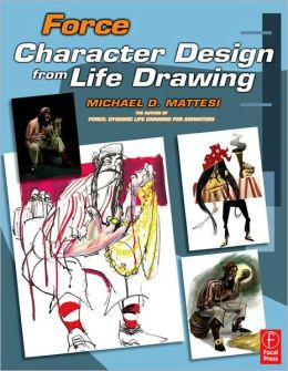 Force: Character Design from Life Drawing: Character Design from Life Drawing