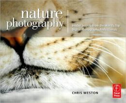 Nature Photography: Insider Secrets from the World's Top Digital Photography Professionals: Insider Secrets from the World's Top Digital Photography Professionals
