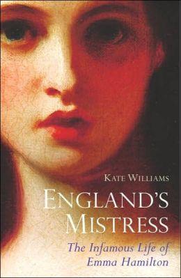 England's Mistress: The Infamous Life of Emma Hamitlon
