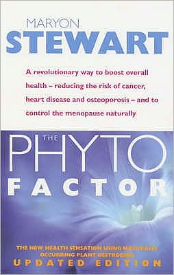 Phyto Factor: A Revolutionary Way to Boost Overall Health: Reducing the Risk of Cancer, Heart Disease and Osteoporosis - And to Cont