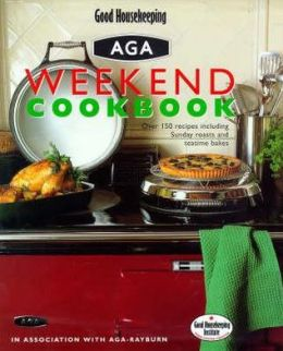 Aga Weekend Cookbook: Over 150 Recipes Including Sunday Roasts and Teatime Bakes