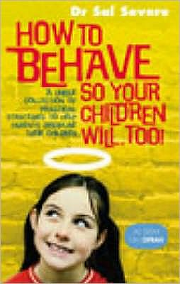 How to Behave So Your Children Will, Too!: A Unique Collection of Practical Strategies to Help Parents Discipline Their Children