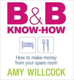 B and B Know-How: How to Make Money from Your Spare Room