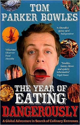 The Year of Eating Dangerously. Tom Parker Bowles