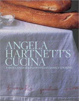Angela Hartnett's Cucina: Three Generations of Italian Family Cooking
