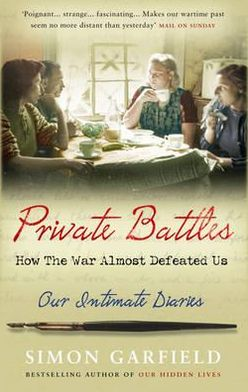 Private Battles: How the War Almost Defeated Us: Our Intimate Diaries