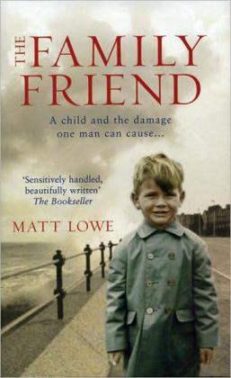 The Family Friend: Imagine the Five Year Old, Imagine His Innocence, Imagine the Damage One Man Can Cause...
