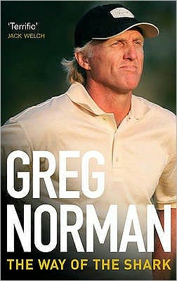 The Way of the Shark: Lessons on Golf, Business, and Life. Greg Norman with Donald T. Phillips Greg Norman