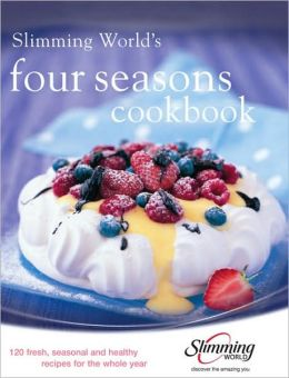 Slimming World's Four Seasons Cookbook: 120 Recipes to Take You Through the Year