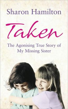 Taken: The Agonising True Story of My Missing Sister