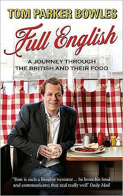Full English: A Journey Through the British and Their Food. Tom Parker Bowles