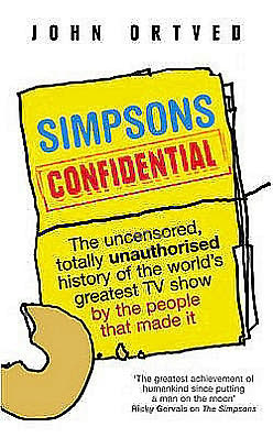 Simpsons Confidential: The Uncensored, Totally Unauthorised Account of the World's Greatest TV Show by the People That Made It