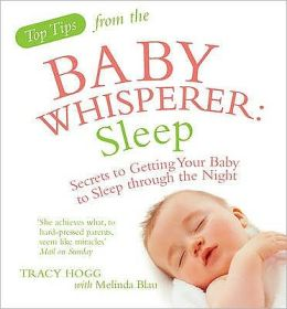 Sleep: Secrets to Getting Your Baby to Sleep Through the Night. Tracy Hogg with Melinda Blau