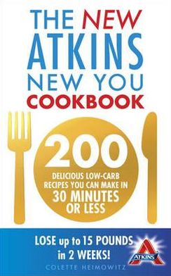 New Atkins New You Cookbook: 200 Delicious Low-Carb Recipes You Can Make in 30 Minutes or Less