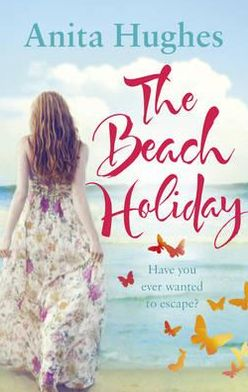 The Beach Holiday. by Anita Hughes