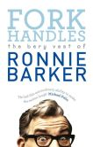 Book Cover Image. Title: Fork Handles:  The Bery Vest of Ronnie Barker, Author: Ronnie Barker