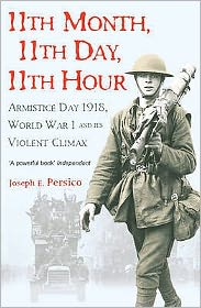 11th Month, 11th Day, 11th Hour: Armistice Day, 1918, World War I and Its Violent Climax