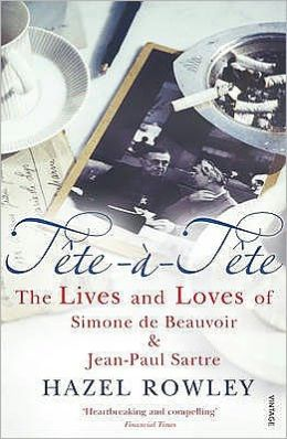 Tte--Tte: The Lives and Loves of Simone de Beauvoir and Jean-Paul Sartre