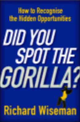 Did You Spot the Gorilla?: How to Recognise the Hidden Opportunities in Your Life