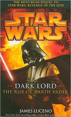 Dark Lord - the Rise of Darth Vader : Dark Lord - the Rise of Darth Vader