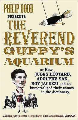 Reverend Guppy's Aquarium: How Jules Lotard, Adolphe Sax, Roy Jacuzzi and Co