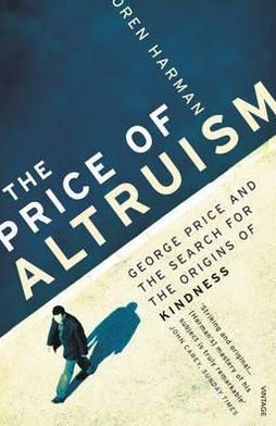 Price of Altruism: George Price and the Search for the Origins of Kindness