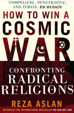 How to Win a Cosmic War: Confronting Radical Religions