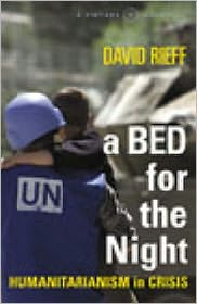 A Bed for the Night : Humanitarianism in Crisis
