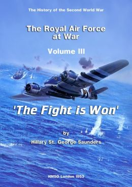 The Royal Air Force at War 1939 - 1945: The Fight is Won