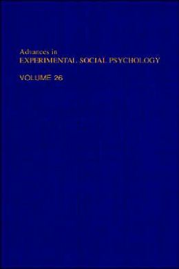 Advances in Experimental Social Psychology: Volume 26
