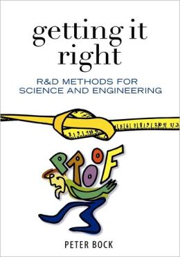 Getting It Right: R&D Methods for Science and Engineering