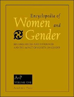 Encyclopedia of Women and Gender, Two-Volume Set: Sex Similarities and Differences and the Impact of Society on Gender 1-2