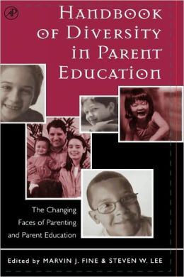 Handbook of Diversity in Parent Education: The Changing Faces of Parenting and Parent Education