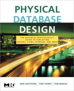 Physical Database Design: the database professional's guide to exploiting indexes, views, storage, and more