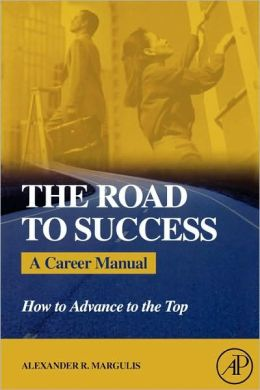 The Road to Success: A Career Manual - How to Advance to the Top