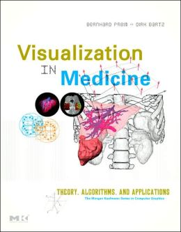 Visualization in Medicine: Theory, Algorithms, and Applications