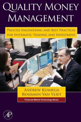 Quality Money Management: Process Engineering and Best Practices for Systematic Trading and Investment