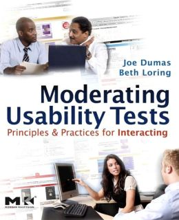 Moderating Usability Tests: Principles and Practices for Interacting