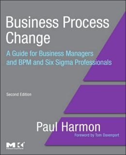 Business Process Change: A Guide for Business Managers and BPM and Six Sigma Professionals