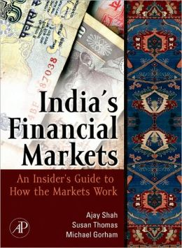Indian Financial Markets: An Insider's Guide to How the Markets Work
