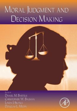 Psychology of Learning and Motivation: Moral Judgment and Decision Making