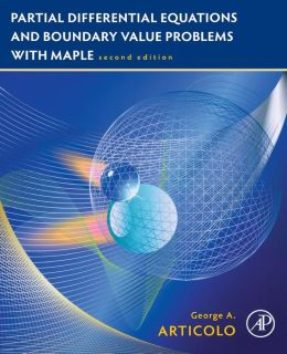 Partial Differential Equations & Boundary Value Problems with Maple