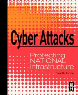 Cyber Attacks: Protecting National Infrastructure